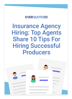 Insurance Agency Hiring: Top Agents Share 10 Tips For Hiring Successful Producers - EverQuote