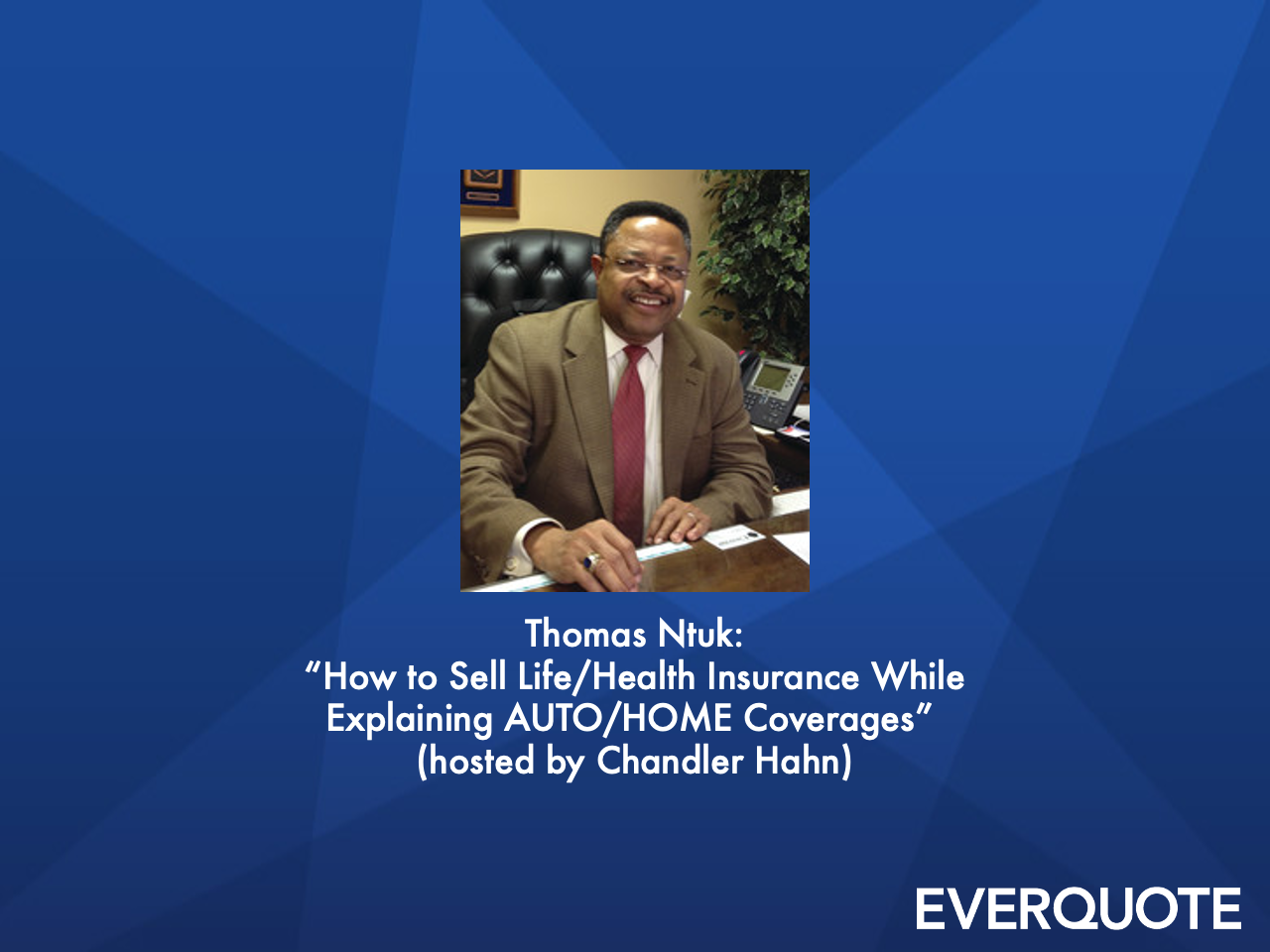 How to Sell Life/Health Insurance While Explaining AUTO/HOME Coverages with Thomas Ntuk (hosted by Chandler Hahn)